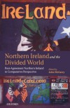 Northern Ireland and the Divided World: The Northern Ireland Conflict and the Good Friday Agreement in Comparative Perspective - John McGarry