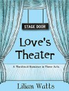 Stage Door - Love's Theater: A Theatrical Romance in Three Acts - Lilian Watts