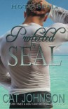 Protected by a SEAL: Hot SEALs (Volume 5) - Cat Johnson