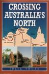 Crossing Australia's North - Thorn,  Julia