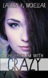 The Problem with Crazy - Lauren K. McKellar