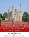 The Tower of London: The History of England's Famous Landmark - Jesse Harasta, Charles River Editors