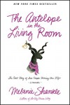 The Antelope in the Living Room: The Real Story of Two People Sharing One Life - Melanie Shankle