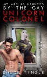 My Ass Is Haunted By The Gay Unicorn Colonel - Chuck Tingle