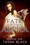Fate of the Alpha: Episode 1: A Tarker's Hollow Serial - Tasha Black