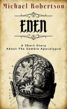 Eden: A Short Story About The Zombie Apocalypse - Michael Robertson