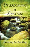 Overcoming a Lifetime - Anthony M. Buckley