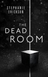 The Dead Room - Stephanie Erickson