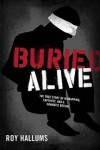 Buried Alive: Kidnapped and Entombed in the Deserts of Iraq - Roy Hallums