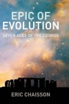 Epic of Evolution: Seven Ages of the Cosmos - Eric Chaisson, Lola Judith Chaisson