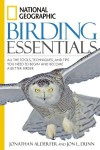 National Geographic Birding Essentials - Jonathan Alderfer, Jon L. Dunn