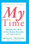 My Time: Making the Most of the Bonus Decades after Fifty - Abigail Trafford