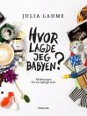 Hvor lagde jeg babyen? Afsløringer fra en nybagt mor - Julia Lahme
