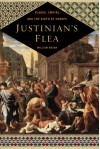 Justinian's Flea: Plague, Empire, and the Birth of Europe - William Rosen