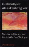 Als es Frühling war. Von Rachel Carson zur feministischen Ökologie - H. Patricia Hynes