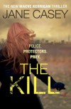 The Kill (Maeve Kerrigan Novels) - Jane Casey