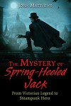 The Mystery of Spring-Heeled Jack: From Victorian Legend to Steampunk Hero - John Matthews