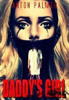 Daddy's Girl: An extreme psychological horror - Anton Palmer