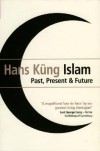 Islam: Past, Present and Future - Hans Küng