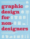 Graphic Design for Nondesigners: Essential Knowledge, Tips, and Tricks, Plus 20 Step-by-Step Projects for the Design Novice - Tony Seddon, Jane Waterhouse, Rick Landers