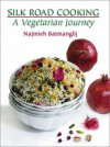 Silk Road Cooking: A Vegetarian Journey - Najmieh Batmanglij