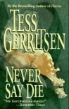 Never Say Die - Tess Gerritsen