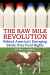 The Raw Milk Revolution: Behind America's Emerging Battle over Food Rights - David E. Gumpert