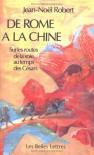 De Rome a la Chine: Sur les routes de la soie au temps des Cesars (French Edition) - Jean Noel Robert