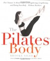 The Pilates Body: The Ultimate At-Home Guide to Strengthening, Lengthening and Toning Your Body- Without Machines - Brooke Siler