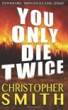 You Only Die Twice - Christopher Smith