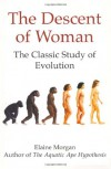 The Descent of Woman: The Classic Study of Evolution - Elaine Morgan