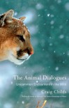 The Animal Dialogues: Uncommon Encounters in the Wild - Craig Childs