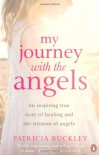 My Journey with the Angels. Patricia Buckley - Patricia Buckley