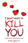 I Don't Want to Kill You (John Cleaver #3) - Dan Wells