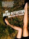 The Dead Detective - William Heffernan