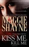 Kiss Me, Kill Me - Maggie Shayne