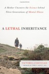 A Lethal Inheritance: A Mother Uncovers the Science behind Three Generations of Mental Illness - Victoria Costello