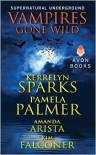 Vampires Gone Wild (Supernatural Underground) -  Amanda Arista,  Kim Falconer,  Pamela Palmer, Kerrelyn Sparks