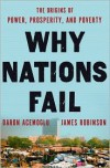 Why Nations Fail: The Origins of Power, Prosperity, and Poverty -