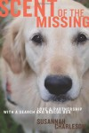Scent of the Missing: Love and Partnership with a Search-and-Rescue Dog - Susannah Charleson