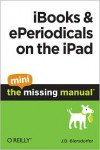 Ibooks and Eperiodicals on the iPad: The Mini Missing Manual - J.D. Biersdorfer