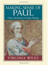 Making Sense of Paul: A Basic Introduction to Pauline Theology - Virginia Wiles