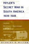 Hitler's Secret War in South America - Stanley E. Hilton