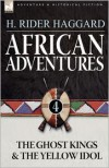 African Adventures #4: The Ghost Kings and The Yellow Idol - H. Rider Haggard