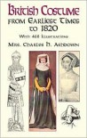 British Costume: from Earliest Times to 1820 - Emily Jessie Ashdown,  Charles H. Ashdown,  Mrs Charles Ashdown
