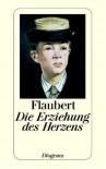 Die Erziehung des Herzens : Geschichte eines jungen Mannes (Taschenbuch) - Gustave Flaubert