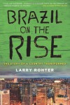 Brazil on the Rise: The Story of a Country Transformed - Larry Rohter