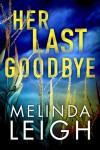 Her Last Goodbye (Morgan Dane) - Melinda Leigh