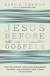 Jesus Before the Gospels: How the Earliest Christians Remembered, Changed, and Invented Their Stories of the Savior - Bart D. Ehrman