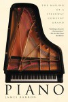 Piano: The Making of a Steinway Concert Grand - James Barron